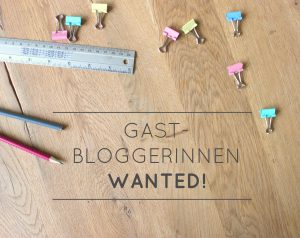 Gast Bloggerinnen wanted