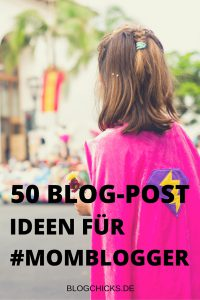 50 Blog Post Ideen für MombloggerI www.blogchicks.de