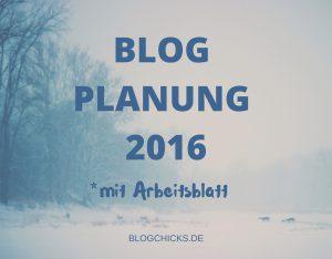 BLOG PLANUNG 2016 INKL. ARBEITSBLATT I www.blogchicks.de
