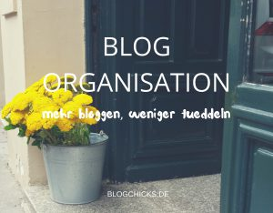 Blog Organisation I www.blogchicks.de