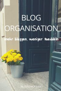 Blog Organisation I www.blogchicks.de