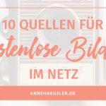 10 QUELLEN FÜR SCHÖNE UND KOSTENLOSE BILDER