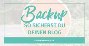 Der Supergau für alle Blogger: technische Probleme und der Blog ist weg. Deshalb zweige ich dir in diesem Post, wie du deinen Blog zuverlässig sicherst. I www.annehaeusler.de