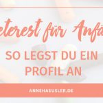 PINTEREST FÜR ANFÄNGER: SO LEGST DU IN 10 MINUTEN EIN PROFIL AN