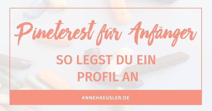 So legst du in 5 Minuten dein Pinterest Profil an...yep, das geht wirklich so schnell! I www.annehaeusler.de