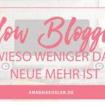 SLOW BLOGGING – WENIGER IST DAS NEUE MEHR