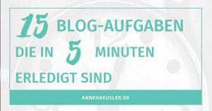 15 Blog-Aufgaben, die deinen Blog garantiert weiter bringen und in 5 Minuten erledigt sind! Worauf wartest du noch! I www.annehaeusler.de