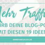 BEWIRB DEINEN BLOG-POST: 19 IDEEN FÜR MEHR TRAFFIC