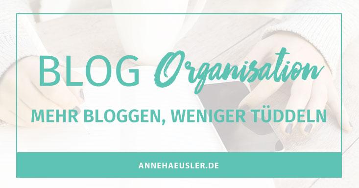 So viel zu tun und so wenig Zeit. So organisierst du deinen Blog richtig I www.annehaeusler.de