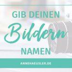 NICHT VERGESSEN: GIB DEINEN BILDERN NAMEN!
