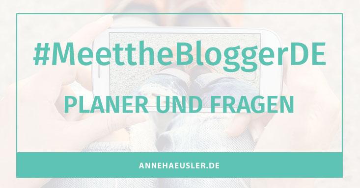 #MeettheBloggerDE: Planer und Fragen